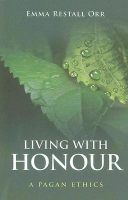 Living with Honour by Emma Restall Orr