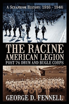 The Racine American Legion Post 76 Drum and Bugle Corps: A Scrapbook History: 1916 - 1946