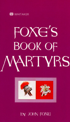 Foxes Book of Martyrs by John Foxe