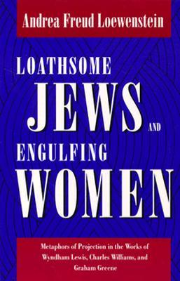 Loathsome Jews and Engulfing Women by Andrea Freud Loewenstein