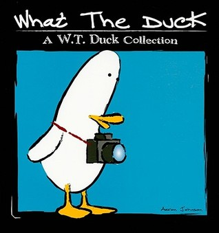 What the Duck: A W.T. Duck Collection