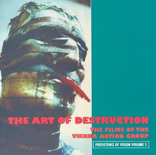 The Art of Destruction: The Films of the Vienna Action Group