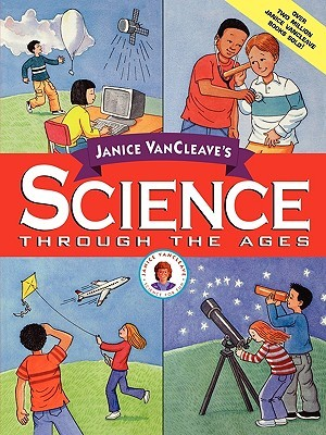 Science Through the Ages by Janice VanCleave