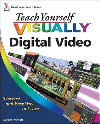 Teach Yourself Visually Digital Video by Lonzell Watson