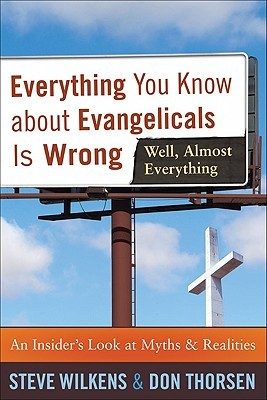 Everything You Know about Evangelicals Is Wrong (Well, Almost... by Steve Wilkens