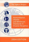 The Sphere Handbook 2004 (English Version): Humanitarian Charter And Minimum Standards In Disaster Response (Sphere Project Series)