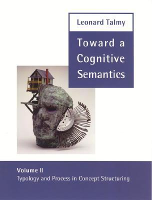 Toward a Cognitive Semantics: Typology and Process in Concept Structuring
