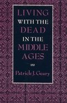 Living with the Dead in the Middle Ages