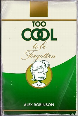 Too Cool to Be Forgotten by Alex  Robinson