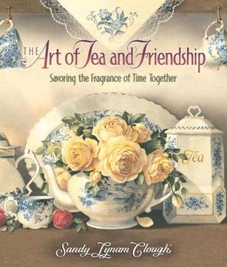 The Art of Tea and Friendship by Sandy Lynam Clough
