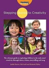 Stepping Stones To Creativity: The Guide: The Ultimate Guide To Exploring Children In The Early Years' Creativity Through Dance, Drama, Storytelling And Song