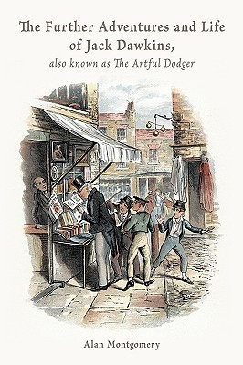 The Further Adventures and Life of Jack Dawkins, Also Known as the Artful Dodger