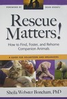 Rescue Matters: How to Find, Foster, and Rehome Companion Animals: A Guide for Volunteers and Organizers
