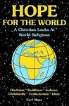 Hope for the World: A Christian Looks at World Religions: Hinduism, Judaism, Buddhism, Cunfucianism, Christianity, Islam