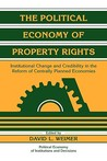The Political Economy of Property Rights: Institutional Change and Credibility in the Reform of Centrally Planned Economies