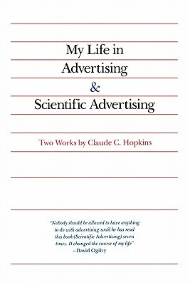 My Life in Advertising and Scientific Advertising by Claude C. Hopkins