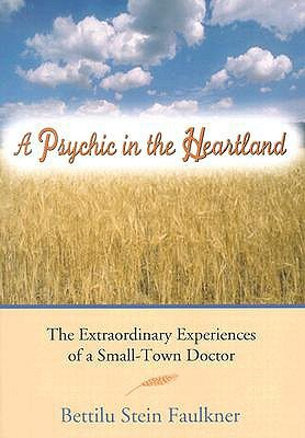 A Psychic in the Heartland: The Extraordinary Experiences of a Small-Town Doctor