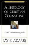 A Theology of Christian Counseling by Jay E. Adams