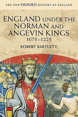 England Under the Norman and Angevin Kings, 1075-1225 by Robert Bartlett