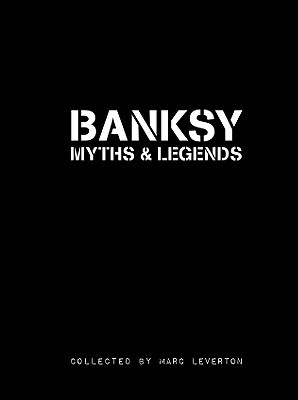 Banksy Myths and Legends by Marc Leverton