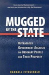 Mugged by the State: Outrageous Government Assaults on Ordinary People & their Property