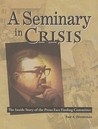 A Seminary in Crisis: The Inside Story of the Preus Fact Finding Committee