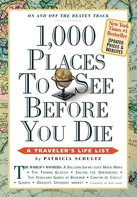 1,000 Places to See Before You Die, updated ed. (2010) by Patricia Schultz