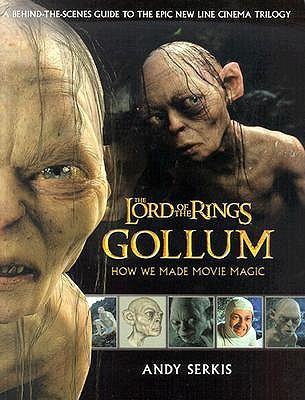 Gollum: How We Made Movie Magic by Andy Serkis — Reviews ...