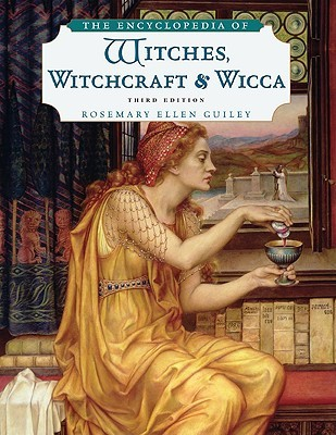 The Encyclopedia of Witches, Witchcraft, and Wicca by Rosemary Ellen Guiley