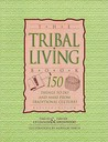 The Tribal Living Book: 150 Things to Do and Make from Traditional Cultures