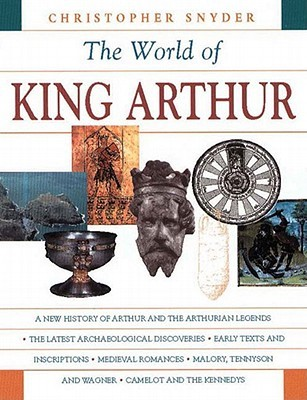 The World of King Arthur by Christopher A. Snyder