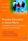 Practice Education In Social Work: A Handbook For Practice Teachers, Assessors And Educators (Post Qualifying Social Work Practice)