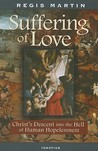 The Suffering of Love: Christ's Descent Into the Hell of Human Hopelessness