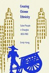 Creating Chinese Ethnicity: Subei People in Shanghai, 1850-1980