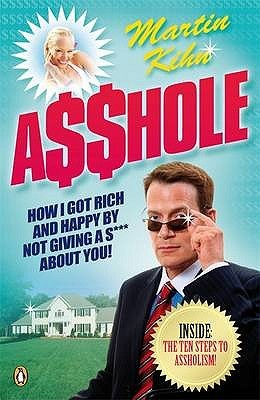 A$$Hole: How I Got Rich and Happy by Not Giving a S*** About You