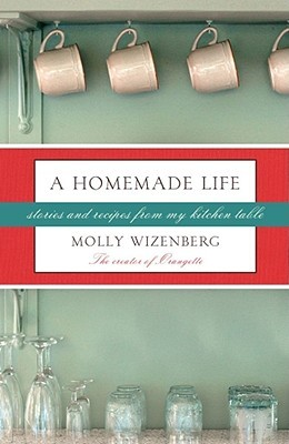 A Homemade Life by Molly Wizenberg