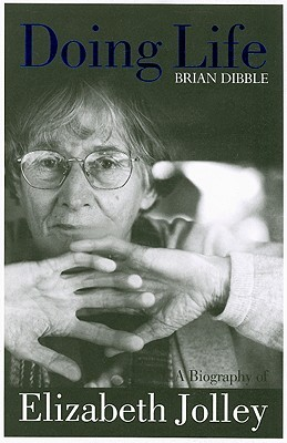 Doing Life: A Biography Of Elizabeth Jolley