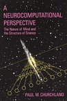 A Neurocomputational Perspective: The Nature of Mind and the Structure of Science