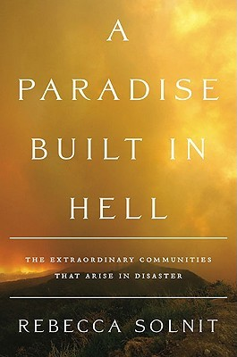 A Paradise Built in Hell by Rebecca Solnit