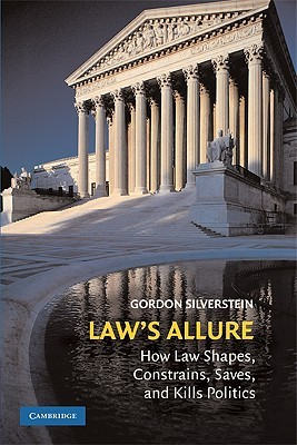 Law's Allure: How Law Shapes, Constrains, Saves, and Kills Politics