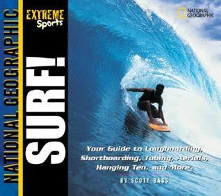 Extreme Sports: Surf!: Your Guide to Longboarding, Shortboarding, Tubing, Aerials, Hanging Ten and More