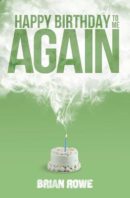 Happy Birthday to Me Again by Brian  Rowe