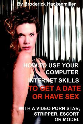 How to Use Your Computer Internet Skills to Get a Date or Have Sex with a Video Porn Star, Stripper, Escort or Model