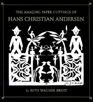 The Amazing Paper Cuttings of Hans Christian Andersen by Beth Wagner Brust