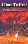 I Dare to Heal: With Compassionate Love