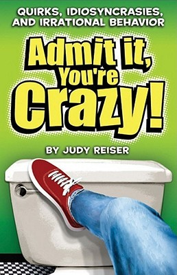 Admit It, You're Crazy! by Judy Reiser