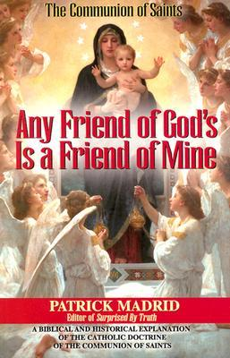 Any Friend of God's, is a Friend of Mine by Patrick Madrid