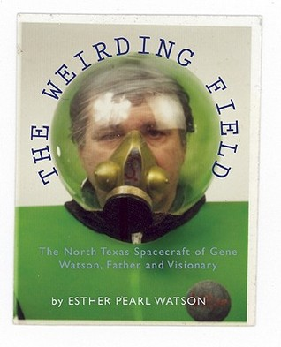 The Weirding Field: The North Texas Spacecraft of Gene Watson, Father and Visionary