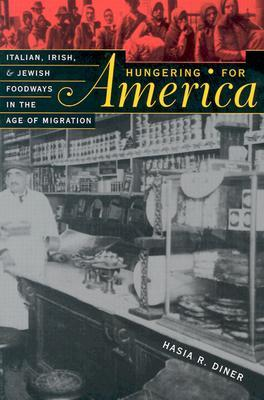 Hungering for America by Hasia R. Diner