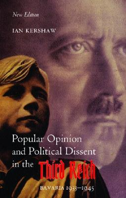 Popular Opinion & Political Dissent in the Third Reich by Ian Kershaw